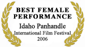 """Best Female Performance"" at Idaho Panhandle International Film Festival 2006"