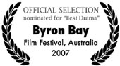 "nominated for ""Best Drama"" at Byron Bay Film Festival 2007"