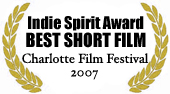 Indie Spirit Arward for Best Short Film at Charlotte Film Festival 2007