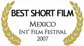 Best Short Film at Mexico International Film Festival 2007