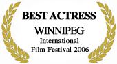 """Best Actress"" at Winnipeg International Film Festival 2006"